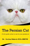 The Persian Cat (A vet's guide on how to care for your Persian cat)